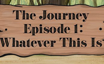 The Journey Episode 1 Whatever This Is Free Download PC Game
